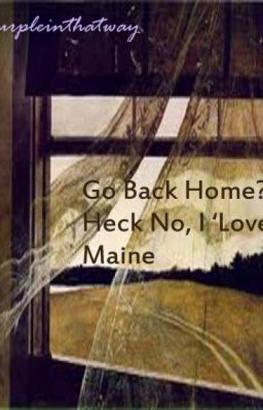 Go Back Home? Heck no, i 'love' Maine