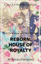 Reborn: House of Royalty by RocellPastrana