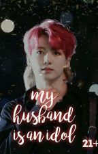 MY HUSBAND IS AN IDOL  JJK.FF(21+) by jeon_jiha