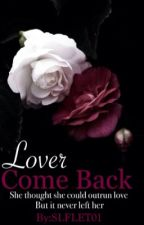 Lover Come Back by SLFLET01