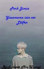 Park Jimin-Yaşamama izin ver Lütfen by Forever_Min_Yoongi