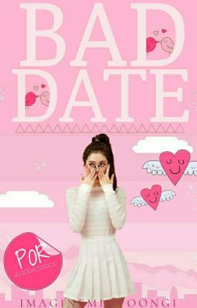 BAD DATE (Imagine-Min YoonGi) by 4lgodaoDoc3