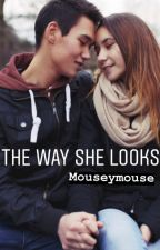 The Way She Looks by mouseymouse144
