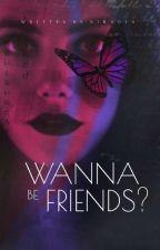Wanna Be Friends? || √ by nira014
