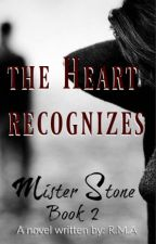 (COMPLETED)The Heart Recognize- MR. STONE BOOK 2 by RMAstories28