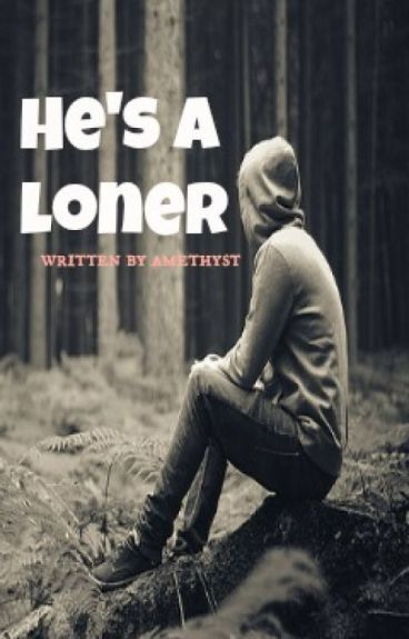 He's a Loner by amethyst_o17