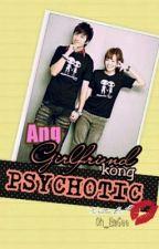 Ang Girlfriend Kong Psychotic by Oh_EmGee