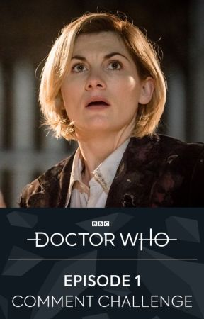 Episode 1 Comment Challenge by BBCDoctorWho