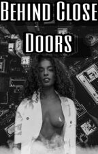 Behind Closed Doors by KAYxSAVAGE1999