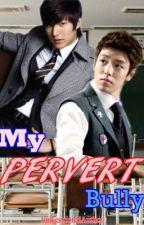 My Pervert Bully (BOYXBOY) by ImRestrictedWriter