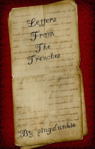 world war 1 letters from the trenches essay A letter home from the trenches of world war one by a soldier describing the horrors of war.