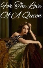 FOR THE LOVE OF A QUEEN   THE ORIGINALS  by arios2004