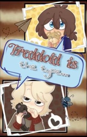 Freddold is the type...  ➵  FNAFHS. [Freddold's Fics] by RosalyaDInverno
