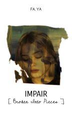 IMPAIR [Broken Into Pieces] ; MENTAL SERIES ---PENDING by FreelancerAuthor