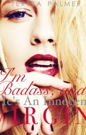 I'm Badass And He's An Innocent Virgin by KezzieIsReal