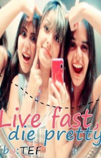 Live fast,Die Pretty