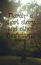 Narah- a short story, and other fanfictions (AND RANT BOOK) by JimNotJin