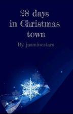 28 days in Christmas Town✔ by jasminestars