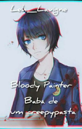 BLOODY PAINTER- BABÁ DE UM CREEPYPASTA  by Leh_Lavigne