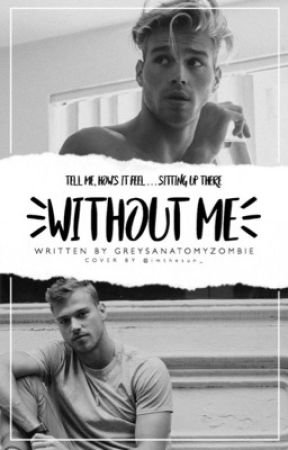 Without Me; A Instagram Story by GreysAnatomyZombiee