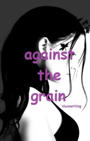 Against the Grain by vluvswriting