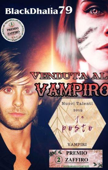 Venduta al vampiro Dhalia Leto ❤️ Wattpad