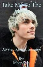 Take Me To The Moon | Awsten Knight Imagine  by Meep3344