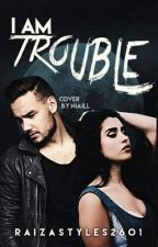 I Am Trouble - Liam Payne Fanfiction (COMPLETED) by raizastyles2601