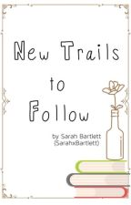 New Trails to Follow by SarahxBartlett