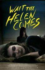 Wait Till Helen Comes by BrokenXamiXamihe