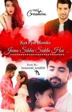 Kya pyaar humko jeena sikhayasta hai? by Innocent_soul101