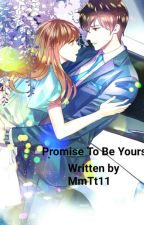 Promise To Be Yours by MmTt11