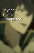 Beyond Elements {Completed} by NightFallWarrior_487