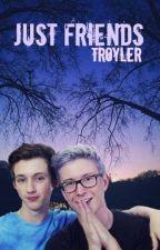 Just friends. (troyler) by lolzorlisa