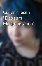 """Cullen's lesen """"Biss zum Morgengrauen"""" by Sweet-Pea15"""