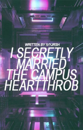 I Secretly Married The Campus Heartthrob