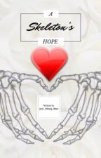 A Skeleton's Hope (Undertale AU's x Reader) by Oh_Sweet_Chessus