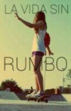 La vida sin Rumbo by CatchyBooks