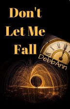 Don't Let Me Fall by DebbAnn