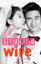 My Stupid Wife by misspinkheart