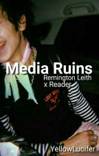 Media Ruins // Remington Leith x Reader  (FINISHED) by YellowLucifer
