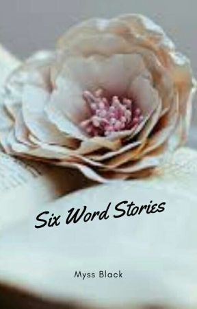 Six-Word Stories by WiseBookGirl
