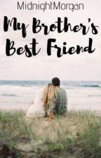 My Brother's Best Friend ~ Ongoing by MidnightMorgan