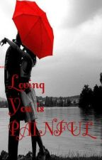 Loving You is Painful by yeenelle