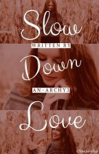 Slow Down Love by an_archy3