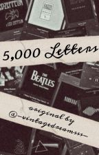 5,000 Letters {An Original} by lovely_outsider98