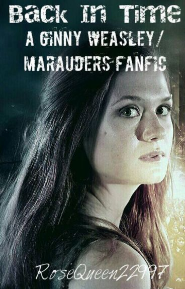 Back In The Time : A Ginny Weasley / Marauder Fanfic