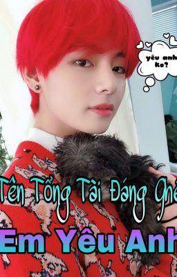 Đọc truyện _Tên Tổng Tài Đáng Ghét, Em Yêu Anh _(Kim TaeHyung)