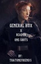 {•}General hux x reader{•} oneshots (requests open) by Thatchaoticpansexual