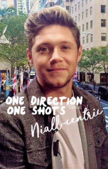 One Direction One Shots | Niall-centric